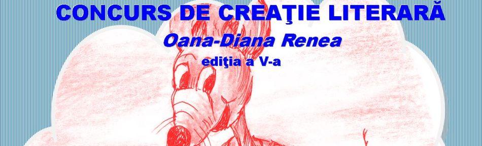 CONCURSUL DE CREAŢIE LITERARĂ  Oana-Diana  Renea,  ediţia a V – a,  2016 -2017