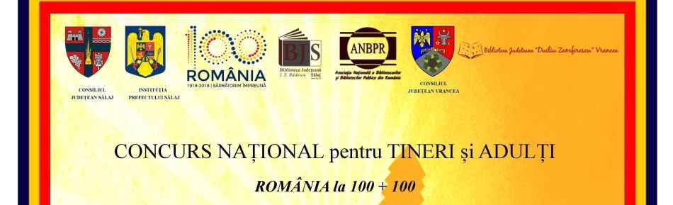 ROMÂNIA la 100 + 100: Concurs național pentru tineri și adulți