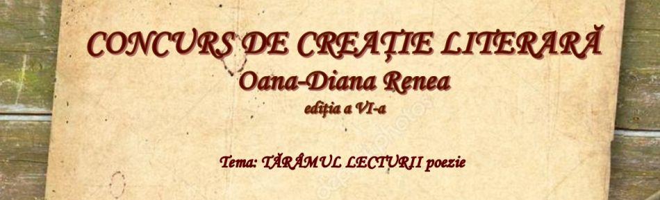"""CONCURSUL DE CREAŢIE LITERARĂ """"Oana -Diana Renea"""", ediţia a VI-a"""