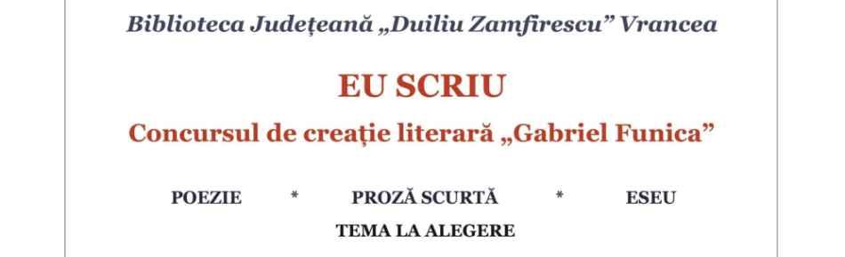 """EU SCRIU: Concursul de creație literară """"Gabriel Funica"""", Ediţia I, Focşani, 2018, şi-a desemnat câştigătorii"""